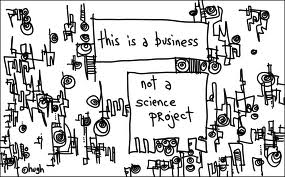 This is a business not a science project.