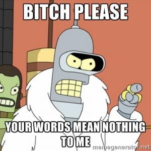 "Robot saying ""Bitch Please. Your Words Mean Nothing to Me"""